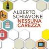 'Nessuna carezza': il nuovo crudele romanzo di Alberto Schiavone