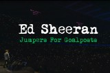Ed Sheeran: info e trailer del film-concerto 'Jumpers for Goalposts'