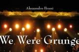 La quintessenza di una musica al centro del proprio universo: 'We were grunge' di Alessandro Bruni