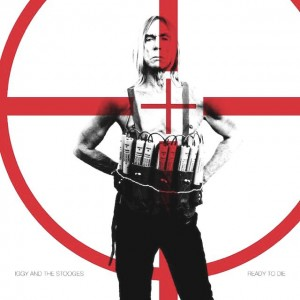 Iggy Pop and The Stooges Ready to die (goldsoundz.it)