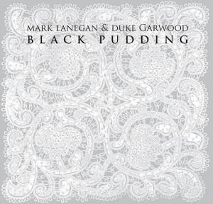 Mark Lanegan Duke Garwood Black Pudding (doyourealize.it)