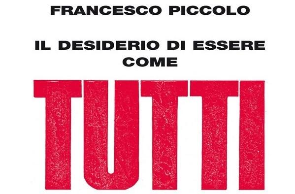 'Il desiderio di essere come tutti' - Francesco Piccolo