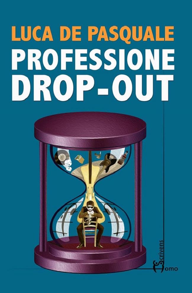 """La copertina di """"Professione Drop-Out"""", il nuovo libro di Luca De Pasquale"""