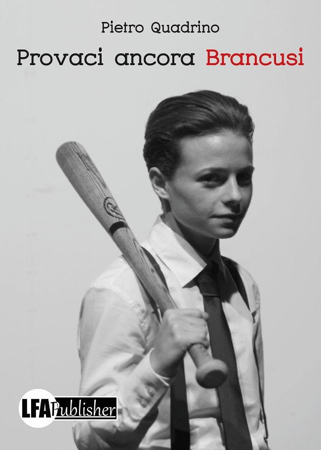 """La copertina di """"Provaci ancora Brancusi"""", il romanzo d'esordio di Pietro Quadrino"""
