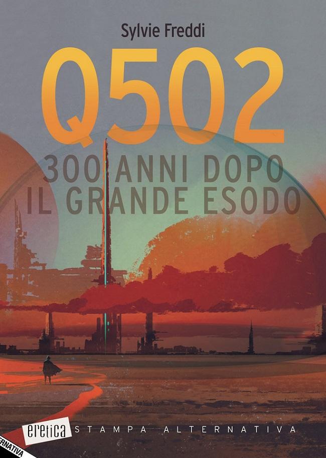 """La copertina di """"Q502. 300 anni dopo il Grande Esodo"""", il nuovo romanzo di Sylvie Freddi"""