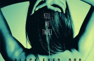 Black Eyed Dog: sogno e fascinazione nel nuovo disco 'Kill Me Twice'