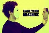 Maschere, le emozioni in musica di Davide Pagnini